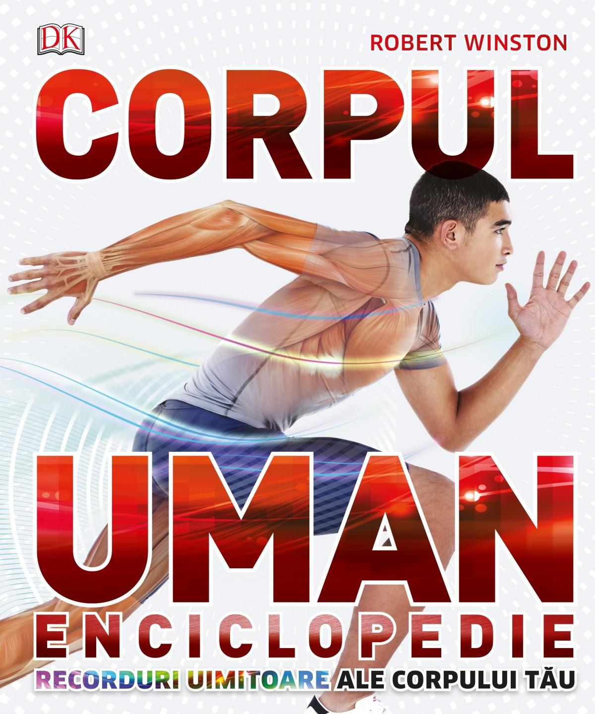 Corpul uman. Enciclopedie. Recorduri uimitoare ale corpului tău